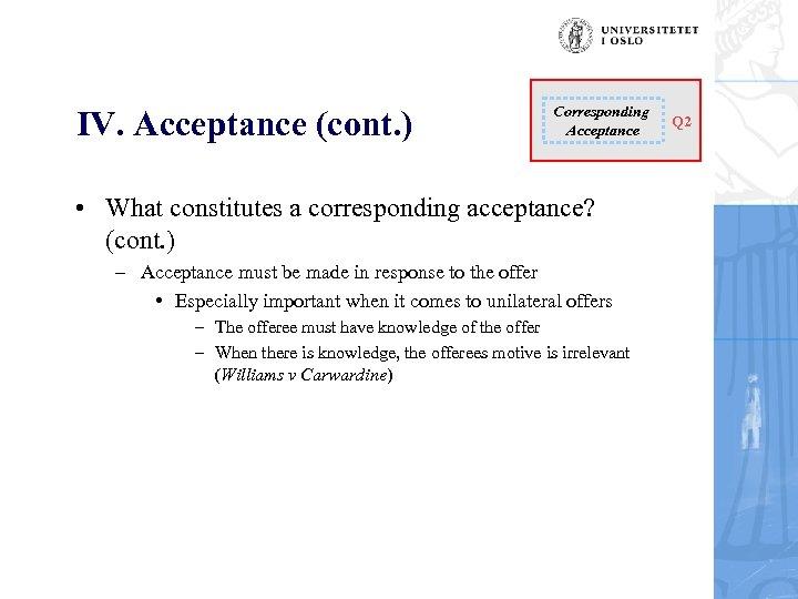 IV. Acceptance (cont. ) Corresponding Acceptance • What constitutes a corresponding acceptance? (cont. )