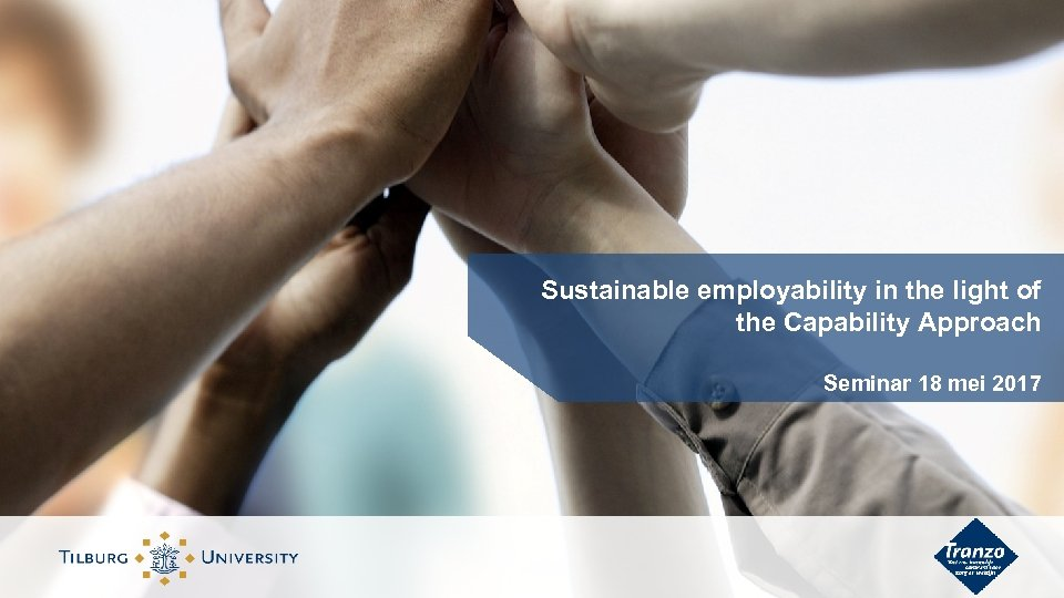 Sustainable employability in the light of the Capability Approach Seminar 18 mei 2017