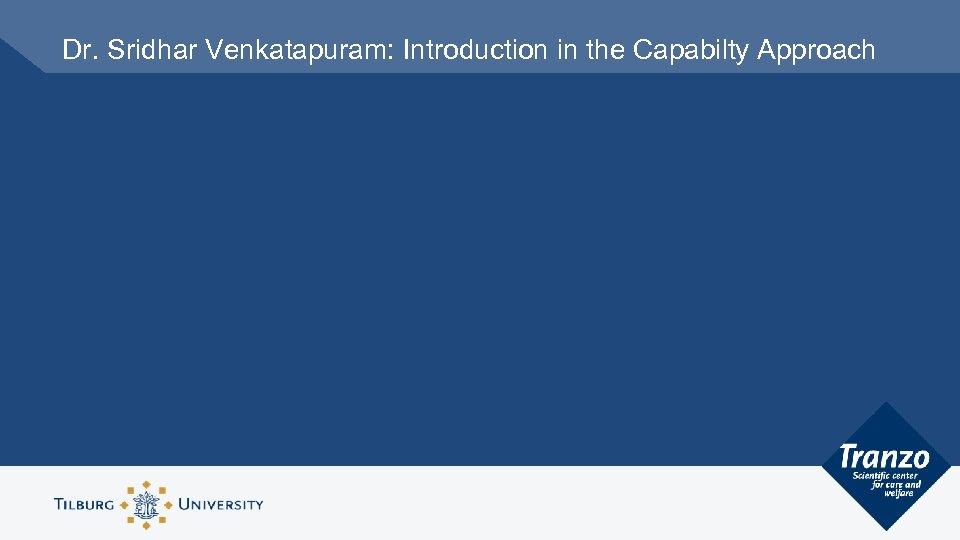 Dr. Sridhar Venkatapuram: Introduction in the Capabilty Approach