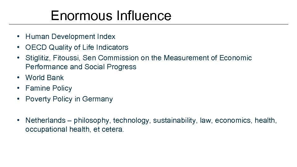 Enormous Influence • Human Development Index • OECD Quality of Life Indicators • Stiglitiz,