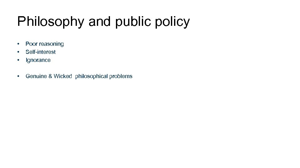 Philosophy and public policy • • • Poor reasoning Self-interest Ignorance • Genuine &