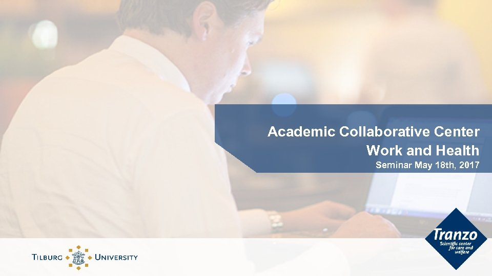 Academic Collaborative Center Work and Health Seminar May 18 th, 2017