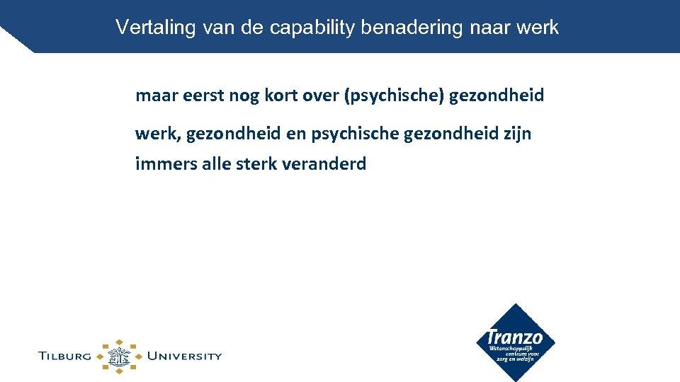 Vertaling van de capability benadering naar werk maar eerst nog kort over (psychische) gezondheid