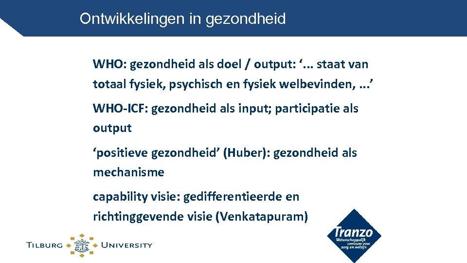 Ontwikkelingen in gezondheid WHO: gezondheid als doel / output: '. . . staat van