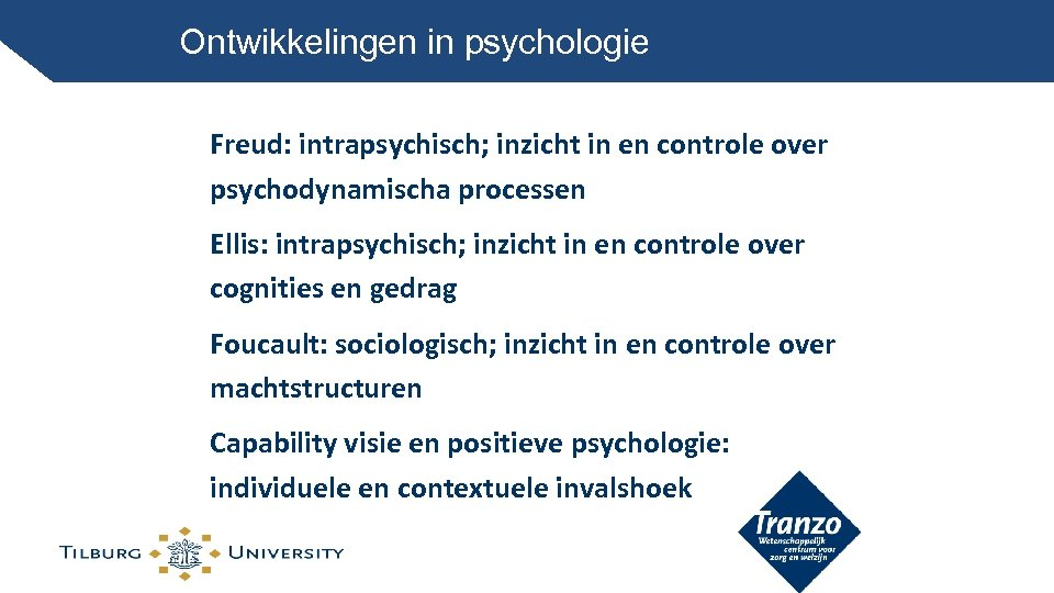 Ontwikkelingen in psychologie Freud: intrapsychisch; inzicht in en controle over psychodynamischa processen Ellis: intrapsychisch;