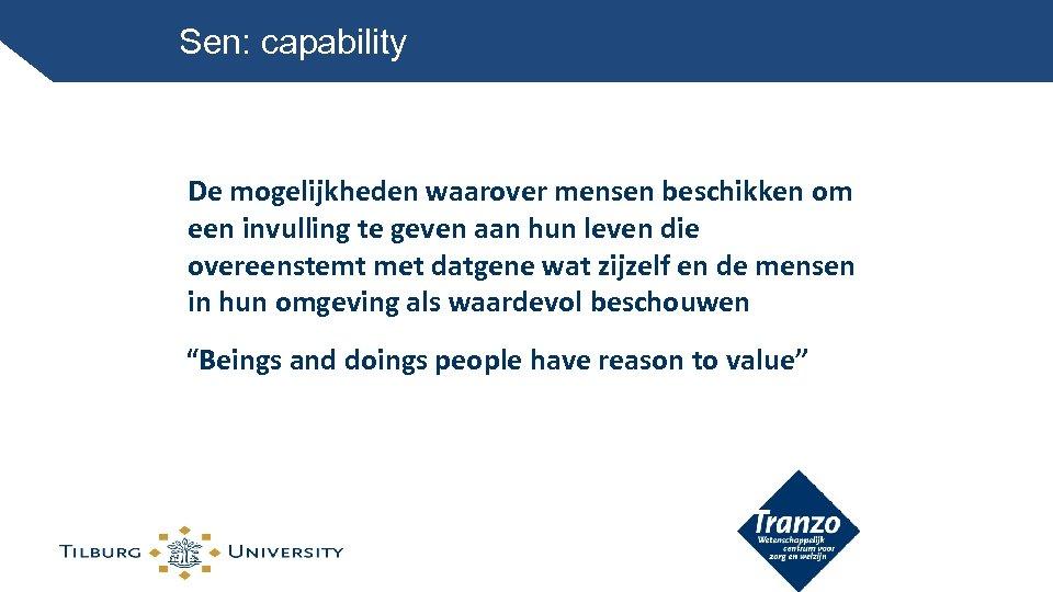 Sen: capability De mogelijkheden waarover mensen beschikken om een invulling te geven aan hun
