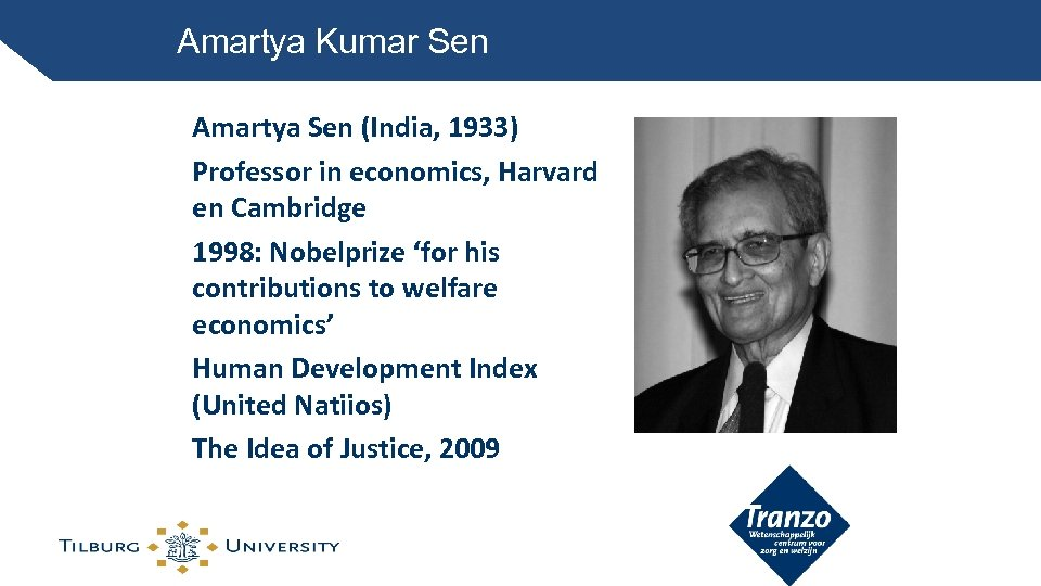 Amartya Kumar Sen Amartya Sen (India, 1933) Professor in economics, Harvard en Cambridge 1998: