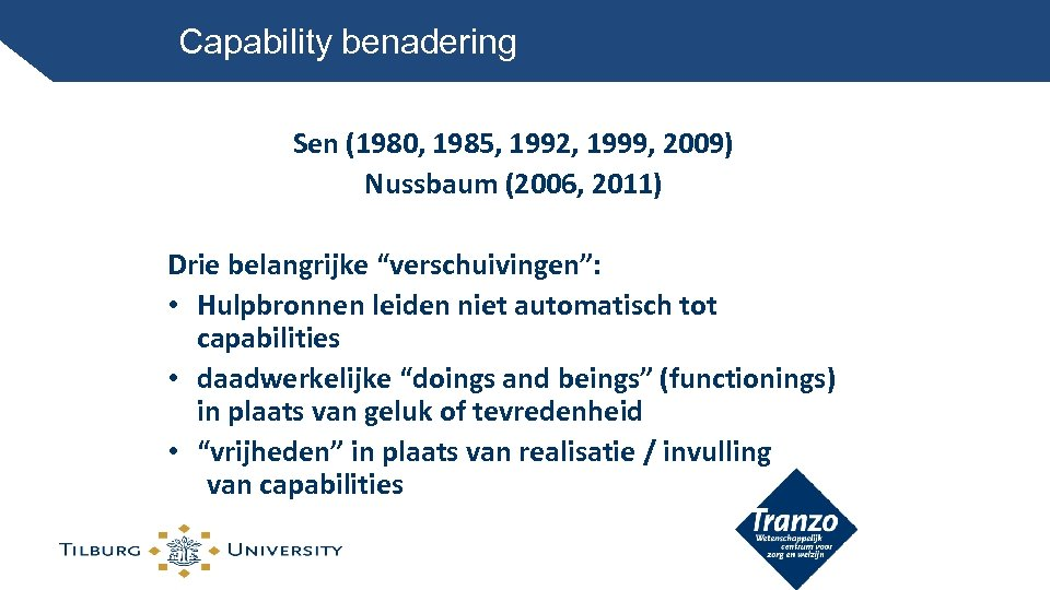 """Capability benadering Sen (1980, 1985, 1992, 1999, 2009) Nussbaum (2006, 2011) Drie belangrijke """"verschuivingen"""":"""
