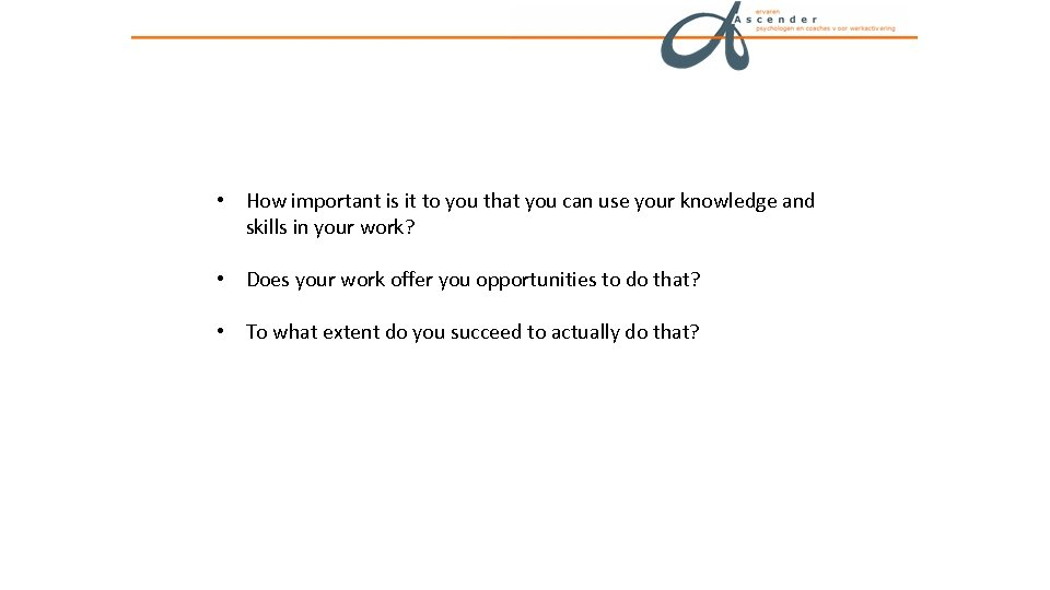 • How important is it to you that you can use your knowledge