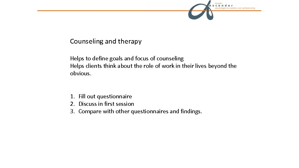 Counseling and therapy Helps to define goals and focus of counseling Helps clients think