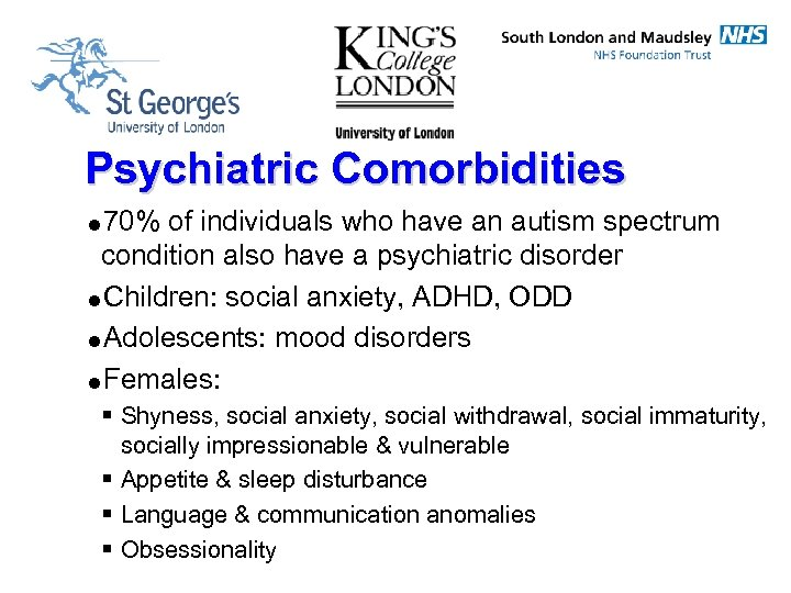 Psychiatric Comorbidities =70% of individuals who have an autism spectrum condition also have a