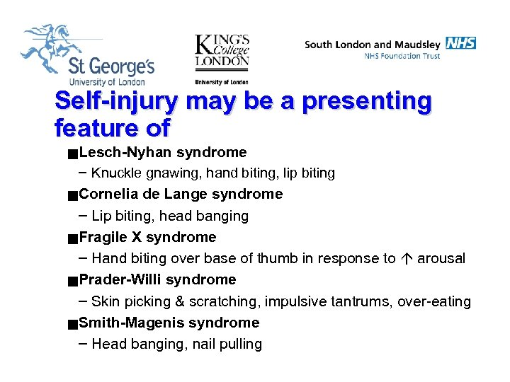 Self-injury may be a presenting feature of g Lesch-Nyhan syndrome – Knuckle gnawing, hand