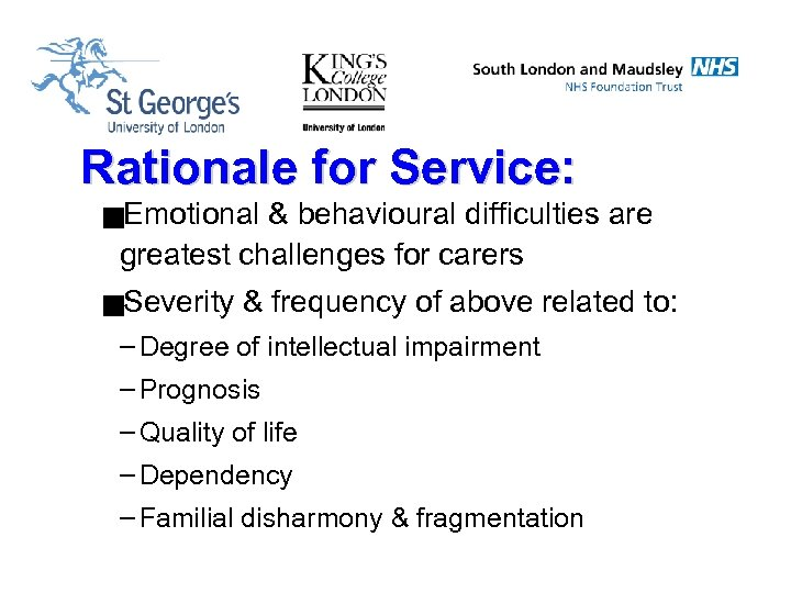 Rationale for Service: g. Emotional & behavioural difficulties are greatest challenges for carers g.