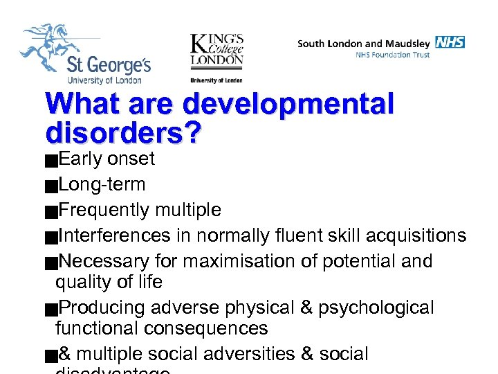 What are developmental disorders? g. Early onset g. Long-term g. Frequently multiple g. Interferences