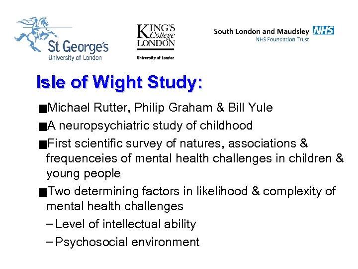 Isle of Wight Study: g. Michael Rutter, Philip Graham & Bill Yule g. A