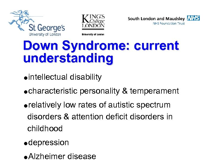 Down Syndrome: current understanding =intellectual disability =characteristic personality & temperament =relatively low rates of