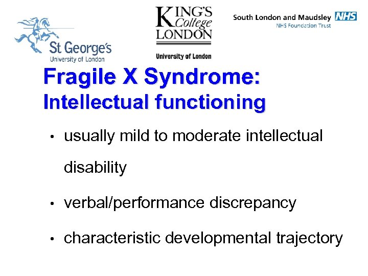 Fragile X Syndrome: Intellectual functioning • usually mild to moderate intellectual disability • verbal/performance