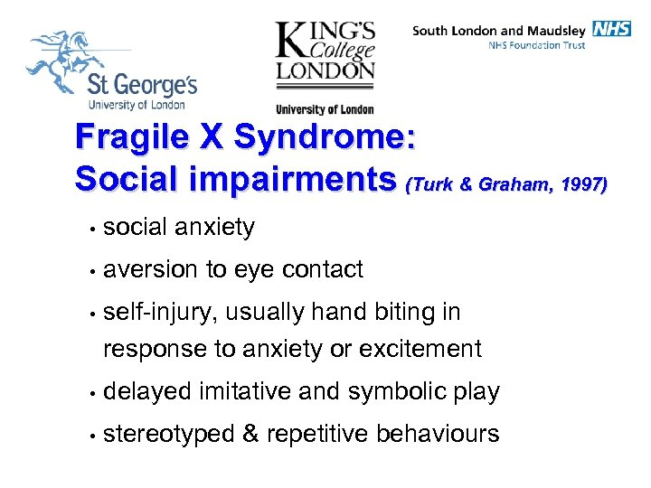 Fragile X Syndrome: Social impairments (Turk & Graham, 1997) • social anxiety • aversion