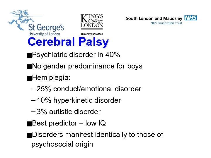 Cerebral Palsy g. Psychiatric g. No disorder in 40% gender predominance for boys g.
