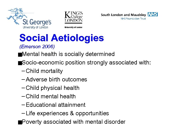 Social Aetiologies (Emerson 2006) g. Mental health is socially determined g. Socio-economic position strongly