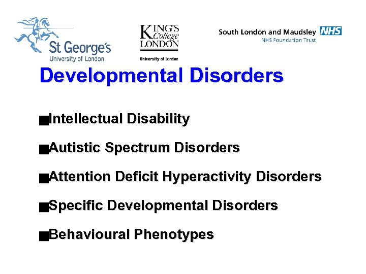 Developmental Disorders g. Intellectual g. Autistic Spectrum Disorders g. Attention g. Specific Disability Deficit