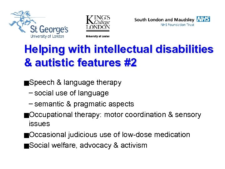 Helping with intellectual disabilities & autistic features #2 g. Speech & language therapy –