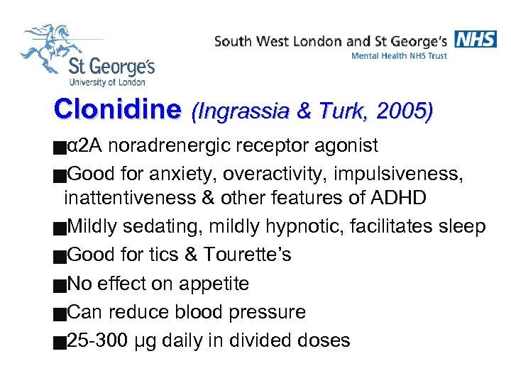 Clonidine (Ingrassia & Turk, 2005) gα 2 A noradrenergic receptor agonist g. Good for