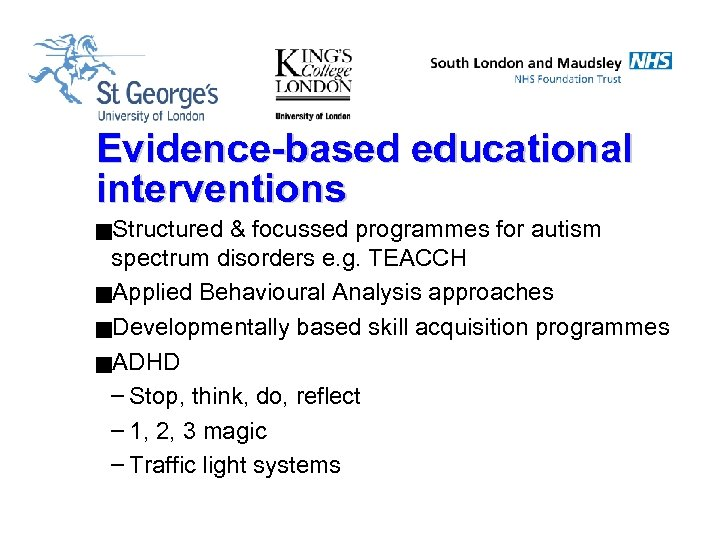 Evidence-based educational interventions g. Structured & focussed programmes for autism spectrum disorders e. g.