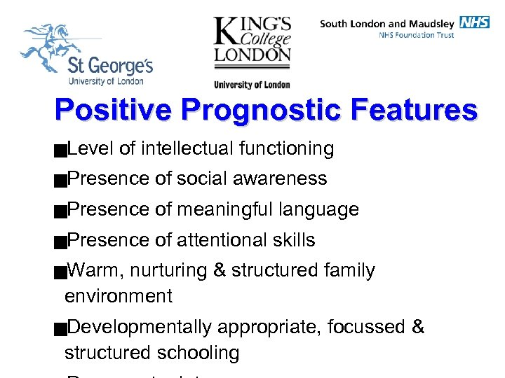 Positive Prognostic Features g. Level of intellectual functioning g. Presence of social awareness g.