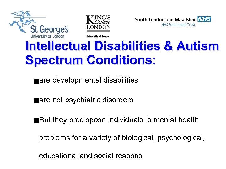 Intellectual Disabilities & Autism Spectrum Conditions: gare developmental disabilities gare not psychiatric disorders g.