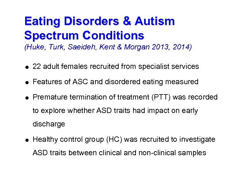 Eating Disorders & Autism Spectrum Conditions (Huke, Turk, Saeideh, Kent & Morgan 2013, 2014)