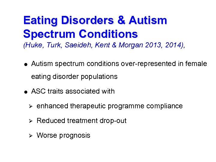 Eating Disorders & Autism Spectrum Conditions (Huke, Turk, Saeideh, Kent & Morgan 2013, 2014),