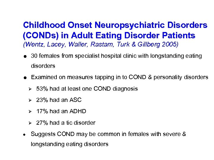 Childhood Onset Neuropsychiatric Disorders (CONDs) in Adult Eating Disorder Patients (Wentz, Lacey, Waller, Rastam,