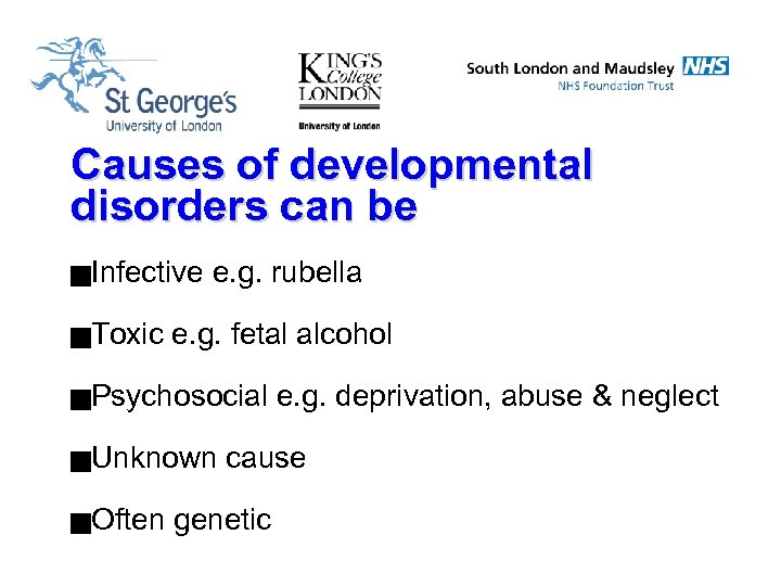 Causes of developmental disorders can be g. Infective g. Toxic e. g. rubella e.