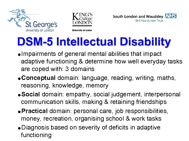 DSM-5 Intellectual Disability =Impairments of general mental abilities that impact adaptive functioning & determine