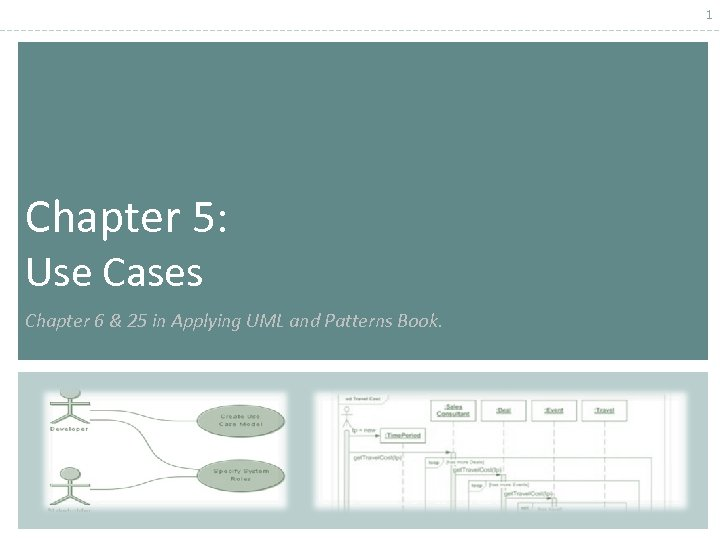1 Chapter 5: Use Cases Chapter 6 & 25 in Applying UML and Patterns