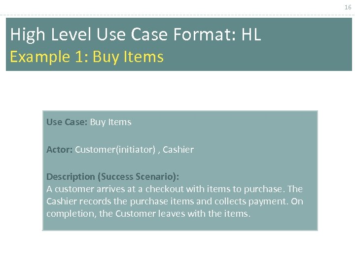 16 High Level Use Case Format: HL Example 1: Buy Items Use Case: Buy