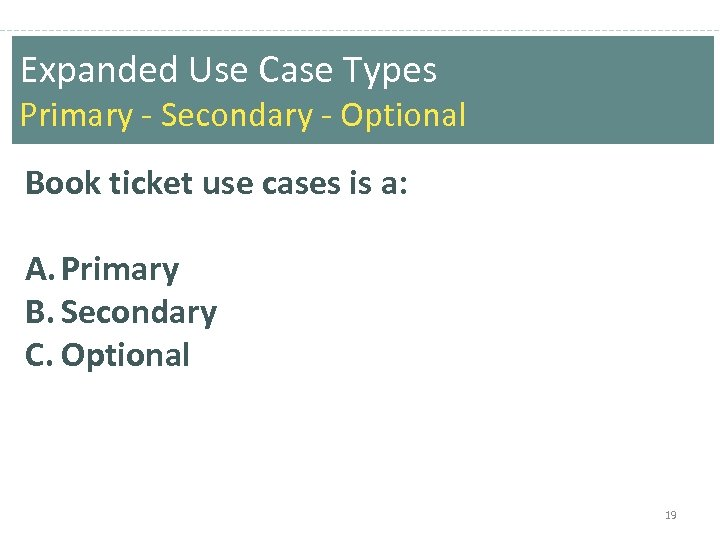Expanded Use Case Types Primary - Secondary - Optional Book ticket use cases is