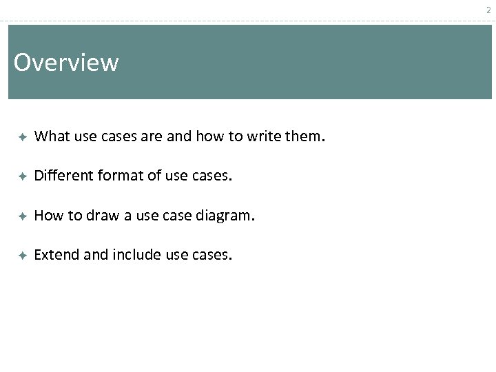 2 Overview What use cases are and how to write them. Different format of