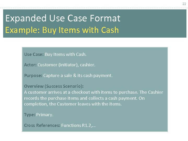 22 Expanded Use Case Format Example: Buy Items with Cash Use Case: Buy Items