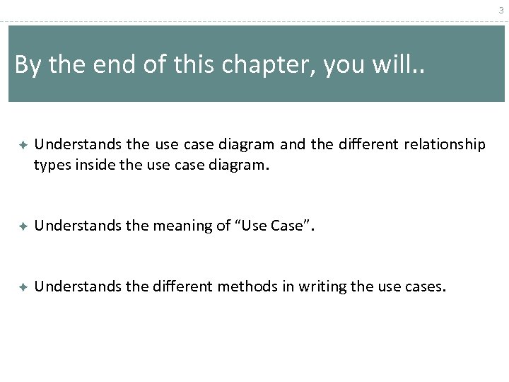 3 By the end of this chapter, you will. . Understands the use case
