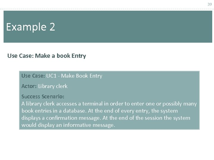 39 Example 2 Use Case: Make a book Entry Use Case: UC 1 -
