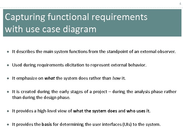 4 Capturing functional requirements with use case diagram It describes the main system functions
