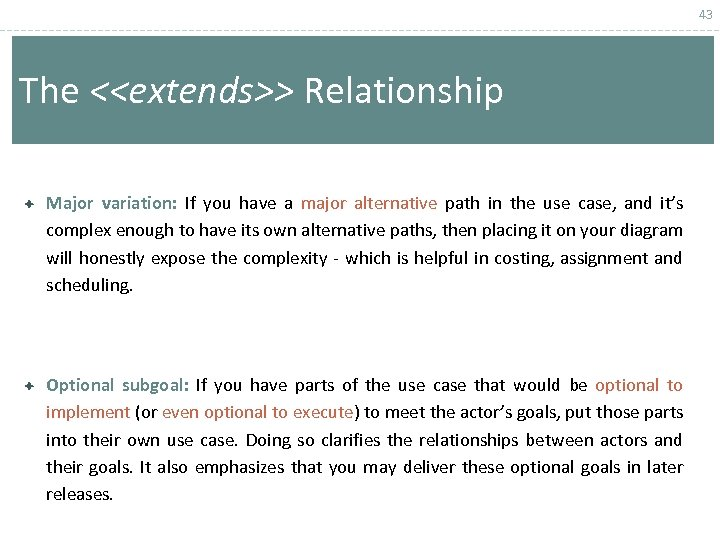 43 The <<extends>> Relationship Major variation: If you have a major alternative path in