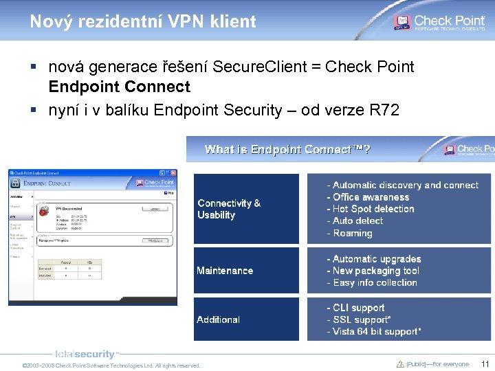 Nový rezidentní VPN klient § nová generace řešení Secure. Client = Check Point Endpoint