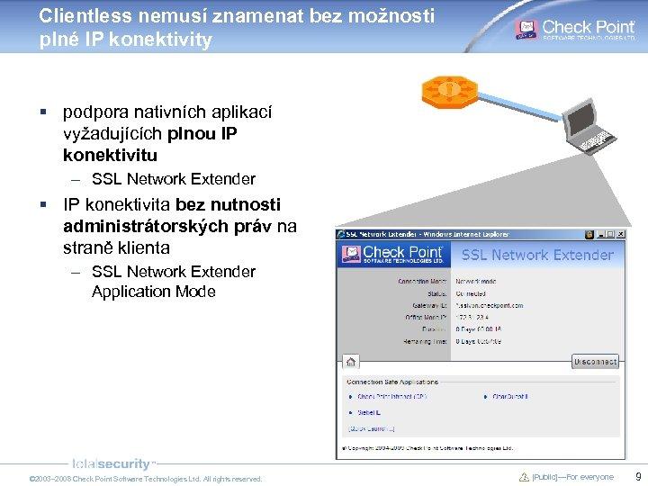 Clientless nemusí znamenat bez možnosti plné IP konektivity § podpora nativních aplikací vyžadujících plnou