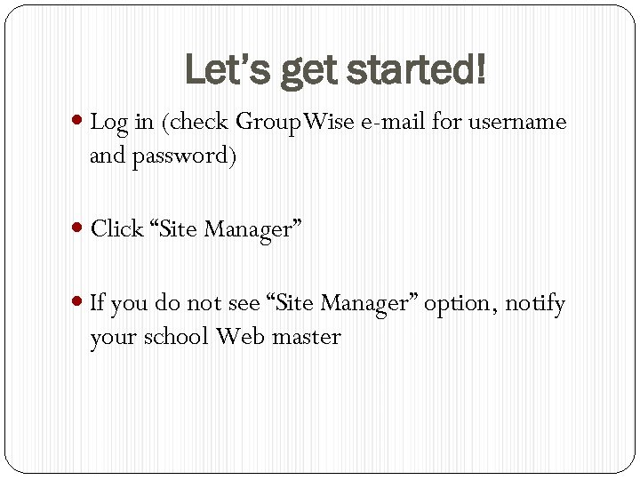 Let's get started! Log in (check Group. Wise e-mail for username and password) Click