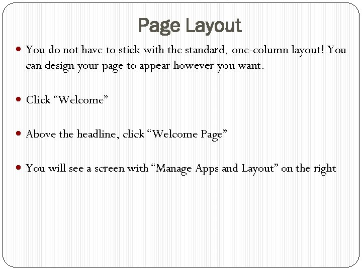 Page Layout You do not have to stick with the standard, one-column layout! You