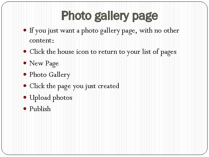 Photo gallery page If you just want a photo gallery page, with no other