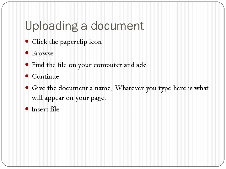 Uploading a document Click the paperclip icon Browse Find the file on your computer